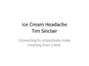 Ice Cream Headache Tim Sinclair Connecting to subjectively