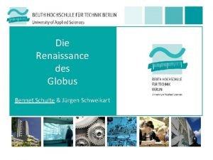 Die Renaissance des Globus Bennet Schulte Jrgen Schweikart