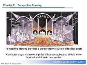 Chapter 21 Perspective Drawing Perspective drawing provides a