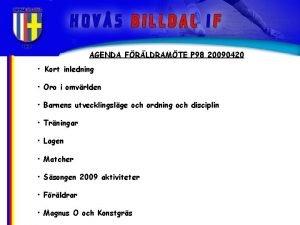 AGENDA FRLDRAMTE P 98 20090420 Kort inledning Oro