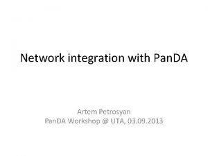 Network integration with Pan DA Artem Petrosyan Pan