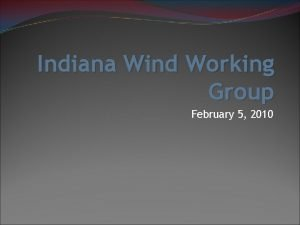 Indiana Wind Working Group February 5 2010 Indiana