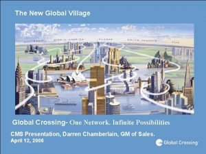 The New Global Village Global Crossing One Network