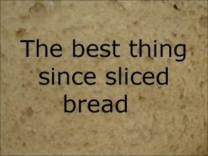 The best thing since sliced bread Bread facts