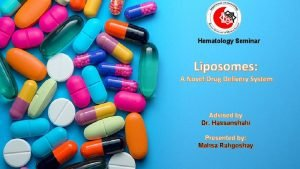 Hematology Seminar Liposomes A Novel Drug Delivery System