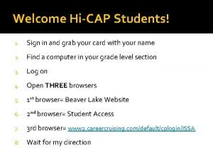 Welcome HiCAP Students 1 Sign in and grab