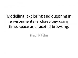 Modelling exploring and queering in environmental archaeology using
