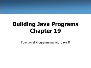 Building Java Programs Chapter 19 Functional Programming with