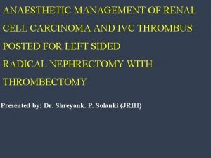 ANAESTHETIC MANAGEMENT OF RENAL CELL CARCINOMA AND IVC