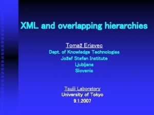 XML and overlapping hierarchies Toma Erjavec Dept of