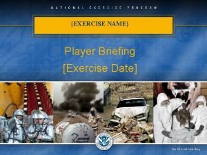 EXERCISE NAME Player Briefing Exercise Date Opening Remarks