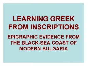 LEARNING GREEK FROM INSCRIPTIONS EPIGRAPHIC EVIDENCE FROM THE