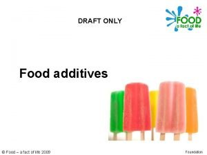 DRAFT ONLY Food additives Food a fact of