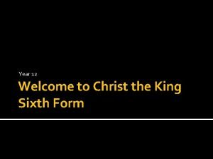 Year 12 Welcome to Christ the King Sixth