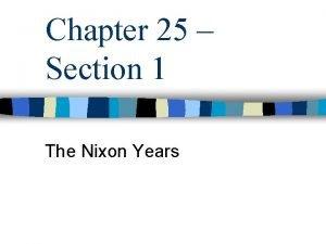 Chapter 25 Section 1 The Nixon Years Nixon