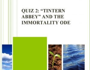 QUIZ 2 TINTERN ABBEY AND THE IMMORTALITY ODE