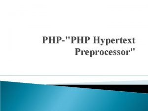 PHPPHP Hypertext Preprocessor Introduction PHP or PHP Hypertext