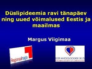 Dslipideemia ravi tnapev ning uued vimalused Eestis ja