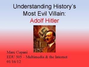 Understanding Historys Most Evil Villain Adolf Hitler Marc