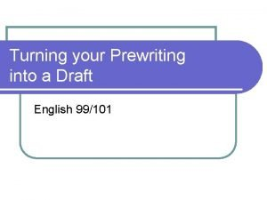 Turning your Prewriting into a Draft English 99101