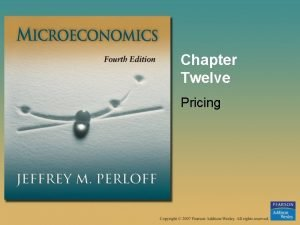 Chapter Twelve Pricing Pricing Monopolies and other noncompetitive