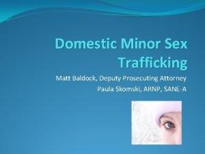Domestic Minor Sex Trafficking Matt Baldock Deputy Prosecuting