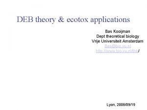 DEB theory ecotox applications Bas Kooijman Dept theoretical