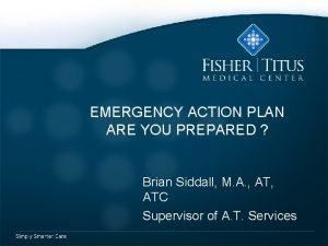 EMERGENCY ACTION PLAN ARE YOU PREPARED Brian Siddall