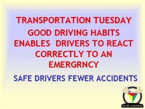 TRANSPORTATION TUESDAY GOOD DRIVING HABITS ENABLES DRIVERS TO