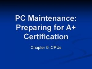 PC Maintenance Preparing for A Certification Chapter 5