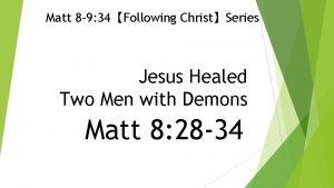 Matt 8 9 34Following ChristSeries Jesus Healed Two
