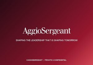 SHAPING THE LEADERSHIP THAT IS SHAPING TOMORROW AGGIOSERGEANT