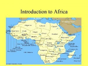 Introduction to Africa Location Africa is centrally located