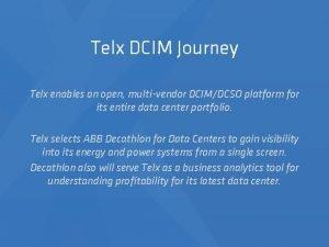 Telx DCIM Journey Telx enables an open multivendor