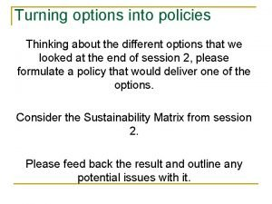 Turning options into policies Thinking about the different