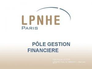 PLE GESTION FINANCIERE Vronique JOISIN LPNHE Paris le