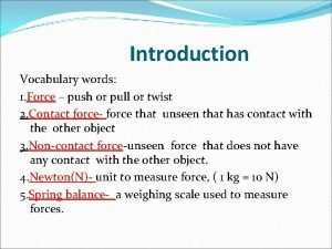 Introduction Vocabulary words 1 Force push or pull