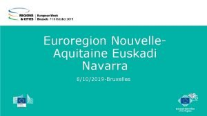 Euroregion Nouvelle Aquitaine Euskadi Navarra 8102019 Bruxelles 8