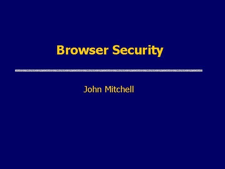 Browser Security John Mitchell Browser and Network request