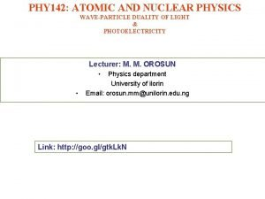 PHY 142 ATOMIC AND NUCLEAR PHYSICS WAVEPARTICLE DUALITY