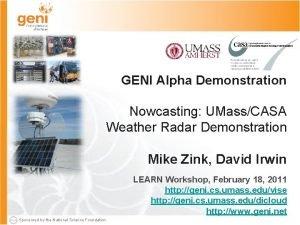 GENI Alpha Demonstration Nowcasting UMassCASA Weather Radar Demonstration