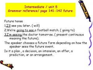 Intermediate unit 5 Grammar reference page 141 142
