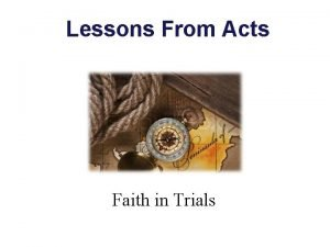 Lessons From Acts Faith in Trials Faith Heb