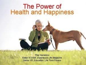 The Power of Health and Happiness Pilar Gerasimo