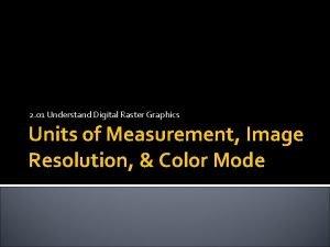 2 01 Understand Digital Raster Graphics Units of