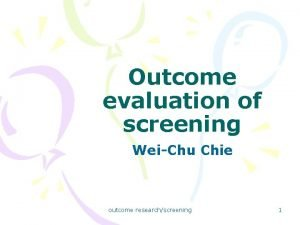 Outcome evaluation of screening WeiChu Chie outcome researchscreening