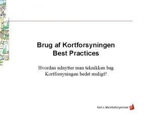 Brug af Kortforsyningen Best Practices Hvordan udnytter man