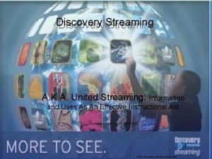 Discovery Streaming A K A United Streaming Information