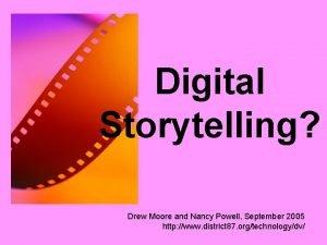 Digital Storytelling Drew Moore and Nancy Powell September