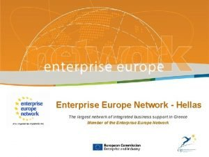 Enterprise Europe Network Hellas The largest network of